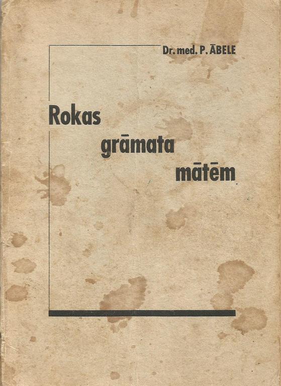 Rokas grāmata mātēm, Dr. med. P.Ābele