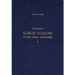 Grāmatas - Jānis Daģis, Prezidents Kārlis Ulmanis latviešu tautas apvienotājs I; III