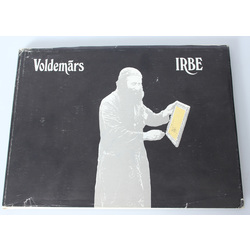 Voldemārs Irbe - memories, insights, observations, stories, facts