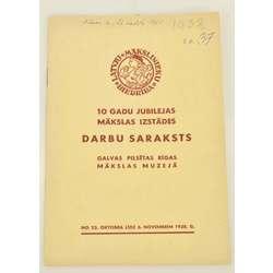 10 gadu jubilejas mākslas izstādes darbu saraksts galvas pilsētas Rīgas mākslas muzejā no 23.X - 6.XI 1938.g.
