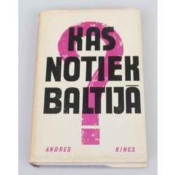Kas notiek Baltijā, Andres Kings